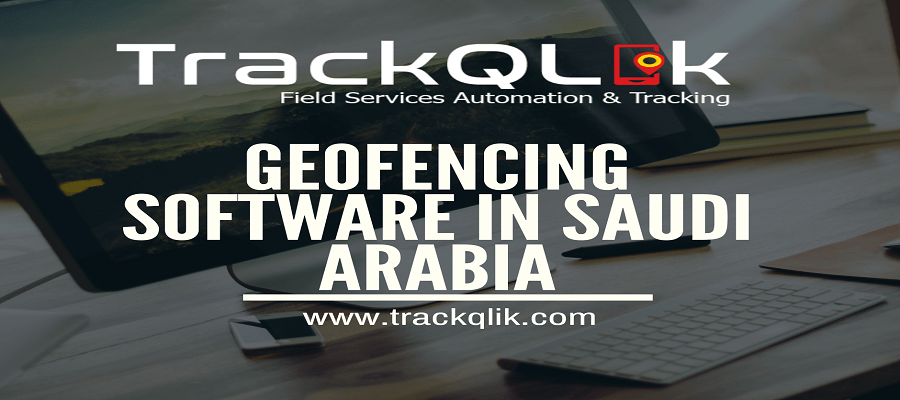 10 ways how Geofencing Software in Saudi Arabia can be helpful