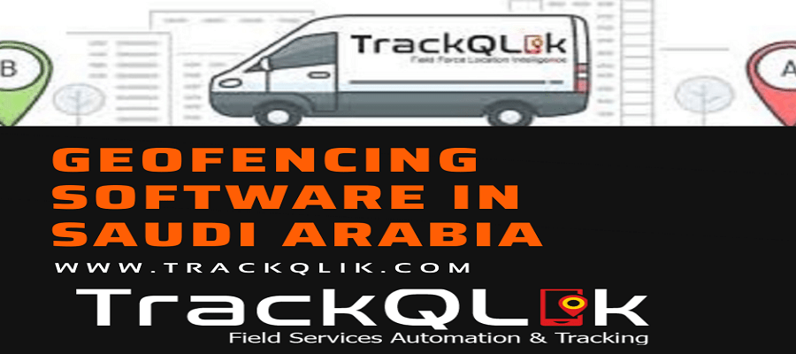 How Geofencing Software in Saudi Arabia Will Save Time and Money