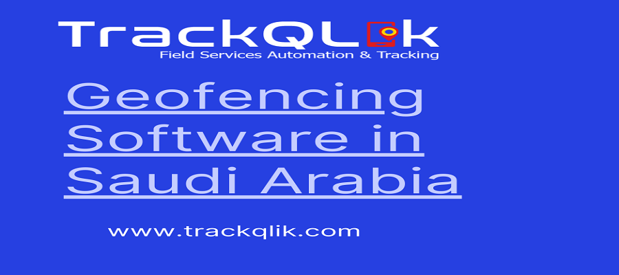 What is Geofencing Software in Saudi Arabia and How can it help you Grow your Small Business