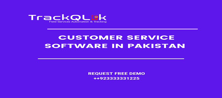 7 Clear Reasons Why Customer Service Software in Pakistan Important